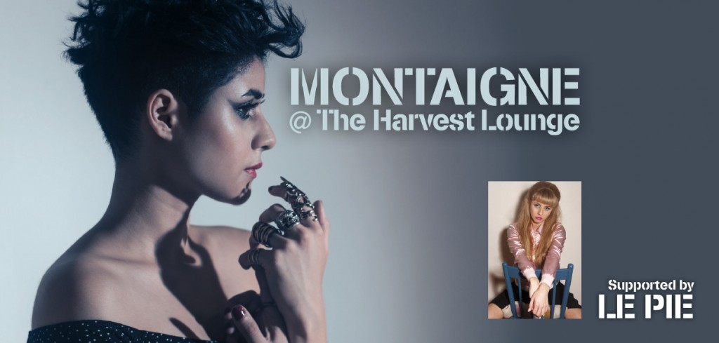 Montaigne @ The Harvest Lounge (with support by Le Pie)