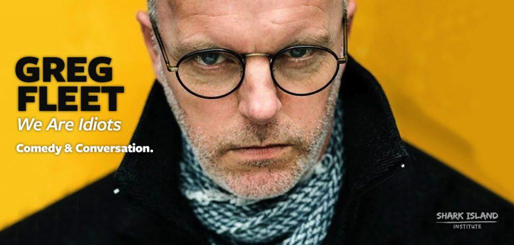 Greg Fleet: We Are Idiots - Comedy & Conversation